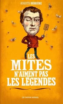 Les mites n'aiment pas les légendes - AugusteDerrière