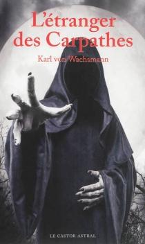L'étranger des Carpathes - Karl vonWachsmann