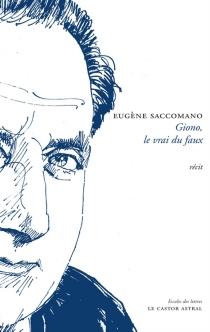 Giono, le vrai du faux : récit - EugèneSaccomano