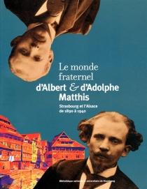 Le monde fraternel d'Albert et d'Adolphe Matthis : Strasbourg et l'Alsace de 1890 à 1940 - FrançoisPétry