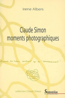 Claude Simon, moments photographiques - Irene Albers