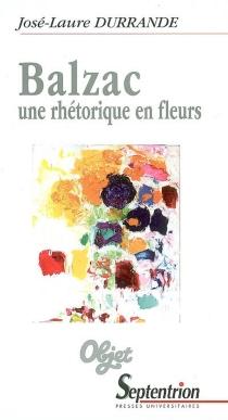 Balzac, une rhétorique en fleurs - José-LaureDurrande
