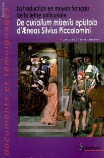 La traduction en moyen français de la lettre anticuriale De curialium miseriis epistola d'Aeneas Silvius Piccolomini - Jacques-CharlesLemaire