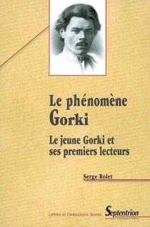 Le phénomène Gorki : le jeune Gorki et ses premiers lecteurs - SergeRolet