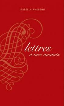 Lettres à mes amants : extraites de Nouveau recueil de lettres des dames tant anciennes que modernes - IsabellaAndreini