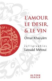 L'amour, le désir et le vin - Omar Hayyam