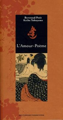 L'amour-poème : poèmes extraits du recueil Kokin wakashû, Xe siècle, époque Heian -