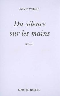 Du silence sur les mains - SylvieAymard