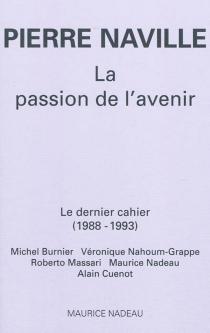La passion de l'avenir : le dernier cahier (1988-1993) - PierreNaville