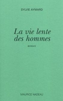 La vie lente des hommes - SylvieAymard