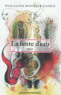 La fente d'eau : récit - PascalineMourier-Casile