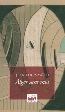 Alger sans moi - Jean-LouisYaïch