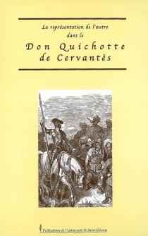 La représentation de l'autre dans le Don Quichotte de Cervantès : actes de la journée d'étude du 13 octobre 2005 -