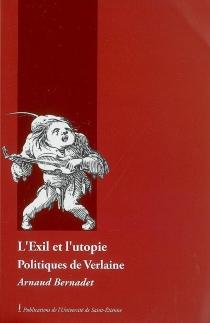 L'exil et l'utopie : politiques de Verlaine - ArnaudBernadet