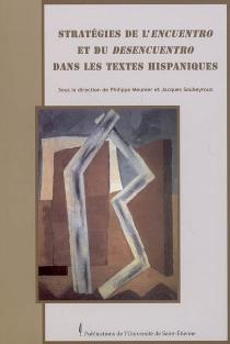 Stratégies de l'encuentro et du desencuentro dans les textes hispaniques : actes du colloque des 8, 9 et 10 juin 2006 -