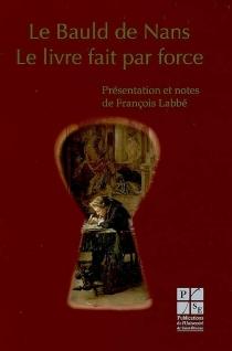 Le livre fait par force - Claude-ÉtienneLe Bauld de Nans
