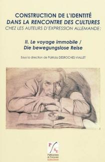 Construction de l'identité dans la rencontre des cultures chez les auteurs d'expression allemande -