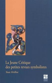 La jeune critique des petites revues symbolistes - YoanVérilhac
