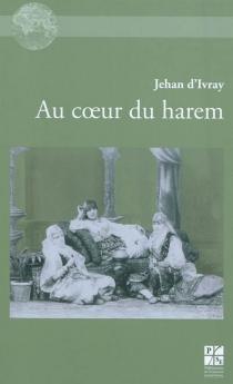 Au coeur du harem - Jehan d'Ivray