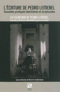 L'écriture de Pedro Lemebel : nouvelles pratiques identitaires et scripturales| La escritura de Pedro Lemebel : nuevas practicas identitarias y escriturales -