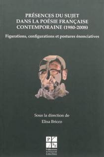 Présences du sujet dans la poésie française contemporaine (1980-2008) : figurations, configurations et postures énonciatives -