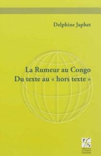 La rumeur au Congo : du texte au hors-texte - DelphineJaphet