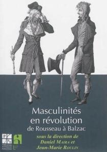 Masculinités en révolution : de Rousseau à Balzac -