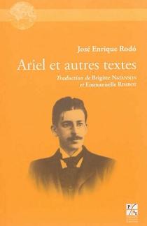 Ariel (appel à la jeunesse latino-américaine) : et autres textes - José EnriqueRodó