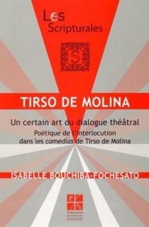 Tirso de Molina : un certain art du dialogue théâtral : poétique de l'interlocution dans les comedias de Tirso de Molina - IsabelleBouchiba-Fochesato