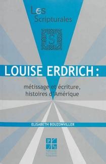 Louise Erdrich : métissage et écriture, histoires d'Amérique - ElisabethBouzonviller