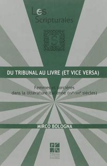 Du tribunal au livre (et vice versa) : femmes et sorcières dans la littérature italienne (XVe-XVIe siècles) - MircoBologna