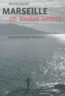 Marseille en toutes lettres : une anthologie littéraire -