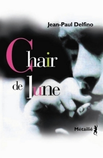 Chair de lune - Jean-Paul Delfino