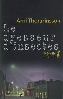 Le dresseur d'insectes - Arni Thorarinsson