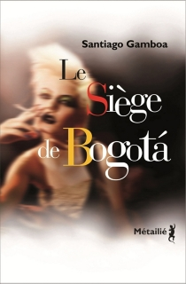 Le siège de Bogota| Suivi de Histoire tragique de l'homme qui tombait amoureux dans les aéroports - SantiagoGamboa