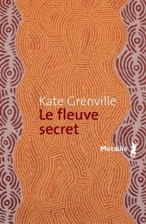 Le fleuve secret - KateGrenville