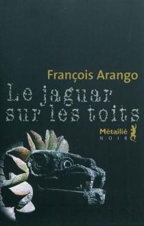 Le jaguar sur les toits - FrançoisArango