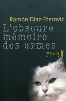 L'obscure mémoire des armes - RamónDíaz Eterovic