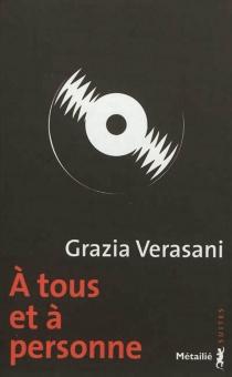 A tous et à personne - GraziaVerasani