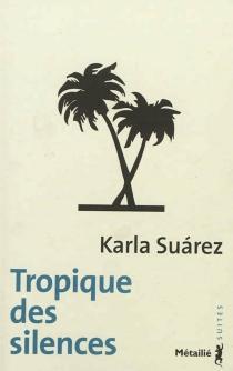 Tropique des silences - KarlaSuárez