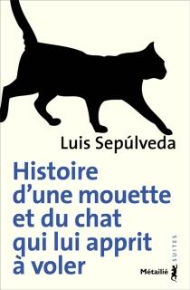 Histoire d'une mouette et du chat qui lui apprit à voler - LuisSepulveda
