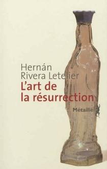L'art de la résurrection - HernánRivera Letelier