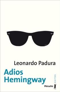 Adios Hemingway - LeonardoPadura Fuentes