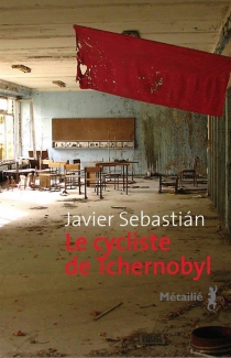 Le cycliste de Tchernobyl - JavierSebastián