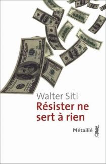 Résister ne sert à rien - WalterSiti
