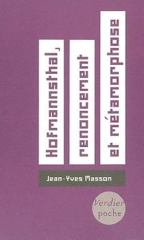 Hofmannsthal, renoncement et métamorphose : essai - Jean-YvesMasson