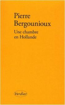 Une chambre en Hollande - PierreBergounioux