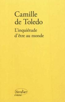 L'inquiétude d'être au monde - Camille deToledo
