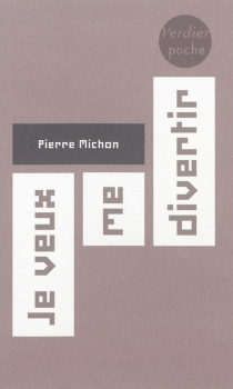 Je veux me divertir - Pierre Michon
