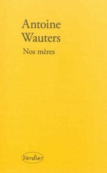 Nos mères - AntoineWauters